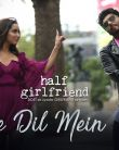 Mere Dil Mein Video Song - Half Girlfriend