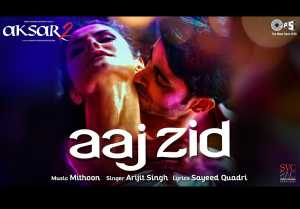 Aaj Zid Song Video Song - Aksar 2