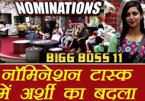 Bigg Boss 11: Arshi Khan takes REVENGE from Hiten  Shilpa Shinde in NOMINATION task