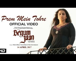 Prem Mein Tohre Video Song - Begum Jaan