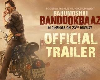 Babumoshai Bandookbaaz Official Trailer