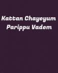 Kattan Chayeyum Parippu Vadem