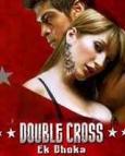 Double Cross - Ek Dhoka