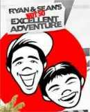 Ryan and Seans Not So Excellent Adventure