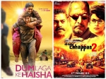 Dum Laga Ke Haisha Ab Tak Chappan 2 Reasons Which Movie To Watch