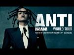 Rihanna Postpones Anti Tour Dates Delayed Production Problems