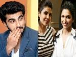 Arjun Kapoor Said Wonderful Things Priyanka Chopra Deepika Padukone