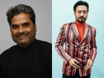 Irrfan Khan Is Doing Well He Sings And Records Songs Says Vishal Bhardwaj