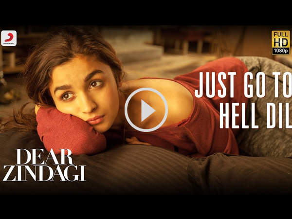 Dear ZIndagi Just Go To Hell Dil Alia Bhatt Shahrukh Khan