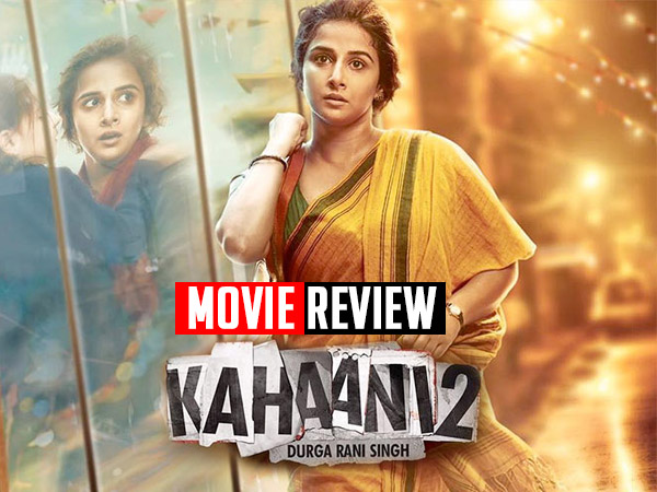 Kahaani 2 Movie Review: Vidya Balan's Captivating Act Makes This Story A Gripping Ride!