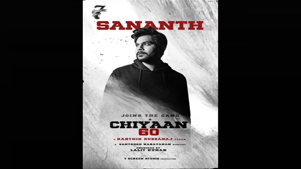 Chiyaan 60: Sananth To Play Key Role In Vikram And Dhruv Starrer