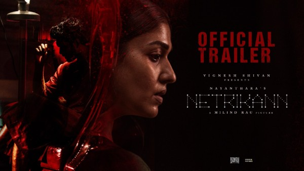 Netrikann Trailer Out: Nayanthara And Ajmal Ameer Look Promising In This Nail-Biting Thriller!