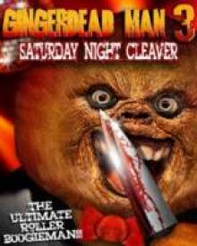 Gingerdead Man 3-D Saturday Night Cleaver