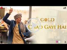 Gold: Akshay Kumar's Latest Song Chad Gayi Hai Is Out! Watch Here