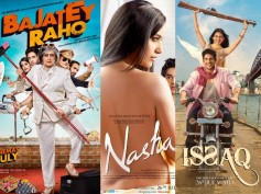 Bajatey Raho, Nasha, Issaq 1st Week Collections At Box Office
