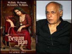 A Hurt Mahesh Bhatt Says, 'Wish Pakistan Censor Board Gave 'Begum Jaan' A Viewing'