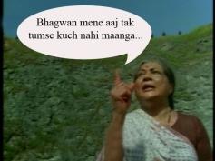 Bhagwan, mene aaj tak tumse kuch nahi maanga!